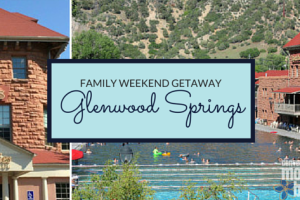 Family Weekend Getaway Glenwood Springs | Denver Metro Moms Blog