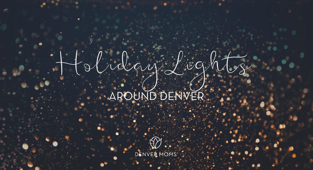 Best Holiday Lights Around Denver | Denver Moms