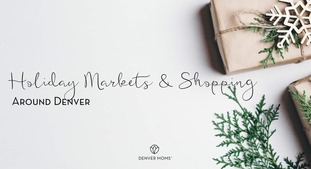 Holiday Markets & Shopping Around Denver   Denver Moms