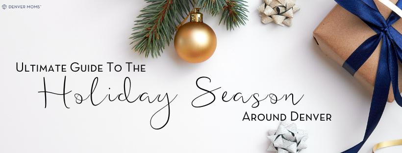 Ultimate Guide to the Holiday Season Around Denver | Denver Moms