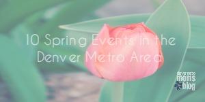 Spring Events In Denver   Denver Metro Moms Blog
