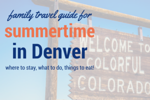 Denver Family Travel Guide | Denver Metro Moms Blog