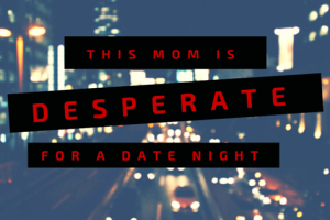 Desperate for a Date Night | Denver Metro Moms Blog