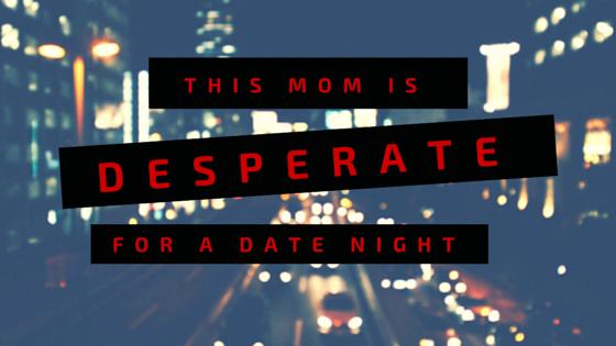 Desperate for a Date Night | Denver Metro Moms Blog