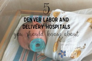 Top Denver Labor & Delivery Hospitals | Denver Metro Moms Blog