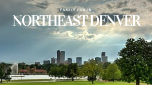 Family Fun In Northeast Denver | Denver Metro Moms Blog