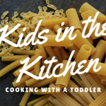 Kids in the Kitchen:: Cooking with a Toddler
