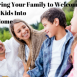 Preparing Your Family to Welcome Foster Kids Into Your Home