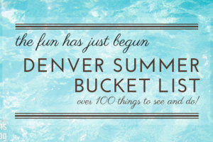 Denver Summer Bucket List | Denver Metro Moms Blog