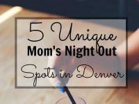 5 Unique Mom's Night Out Spots | Denver Metro Moms Blog