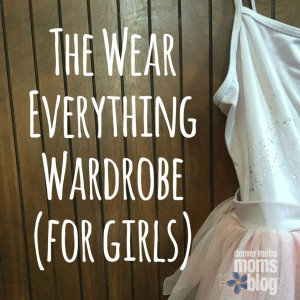 The Wear Everything Wardrobe {For Girls}
