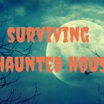 5 Tips for Surviving a Haunted House