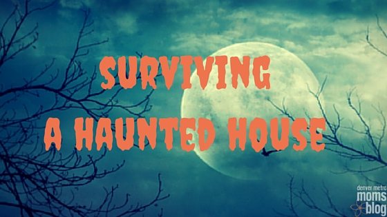 Surviving A Haunted House | Denver Metro Moms Blog
