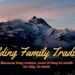 Building Family Traditions (because they matter)