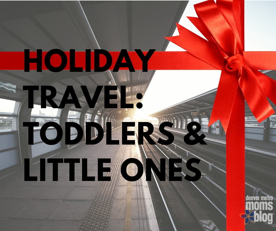 Holiday Travel: Toddlers and Little Ones | Denver Metro Moms Blog