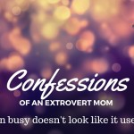 Confessions of an Extrovert Mom