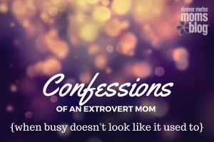 Confessions of an Extrovert Mom | Denver Metro Moms Blog