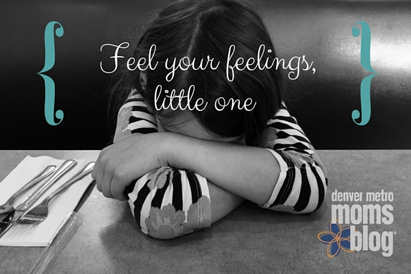 Feel Your Feelings | Denver Metro Moms Blog