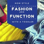 Mom Style: Fashion and Function with a Toddler