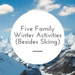 5 Family Winter Activities {Besides Skiing}