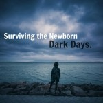Surviving the Newborn Dark Days