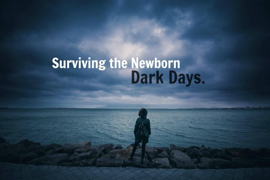 Surviving the Newborn Dark Days   DMMB