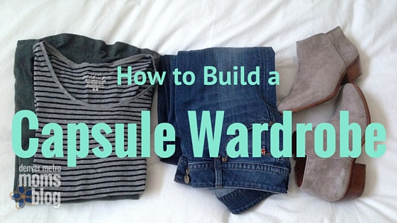 How to Build a Capsule Wardrobe | Denver Metro Moms Blog