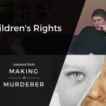 Children's Rights: Lessons from Making a Murder
