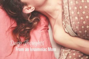 Deep Thoughts From an Insomniac Mom | Denver Metro Moms Blog