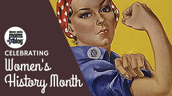Celebrating Women's History Month | Denver Metro Moms Blog