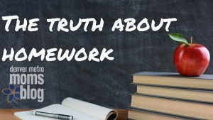 The Truth About Homework | Denver Metro Moms Blog