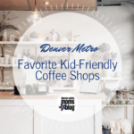 Best Kid-Friendly Coffee Shops Around Denver