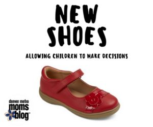 New Shoes - Allowing Children to Make Decisions | Denver Metro Moms Blog
