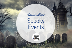 Denver Metro Moms Blog Guide to Spooky Events in Denver