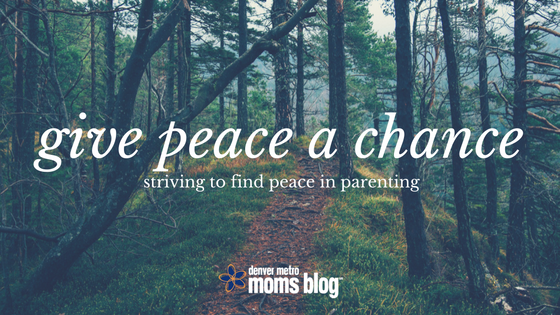 Give Peace a Chance | Denver Metro Moms Blog