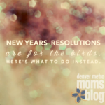 New Year's Resolutions are for the birds.  Here's what to do instead.