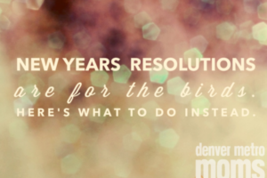 NY Resolutions are for the birds.  Here's what to do instead.