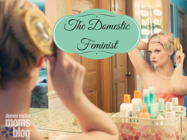 The Domestic Feminist | Denver Metro Moms Blog