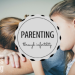 Parenting Through Infertility