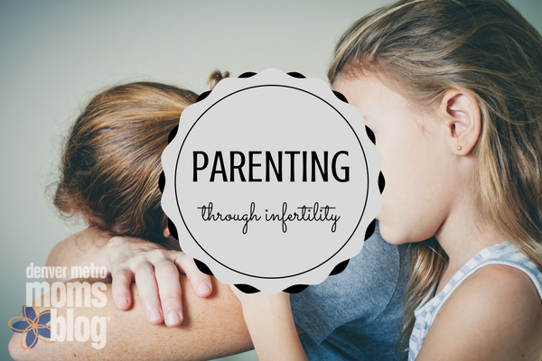 Parenting Through Infertility | Denver Metro Moms Blog