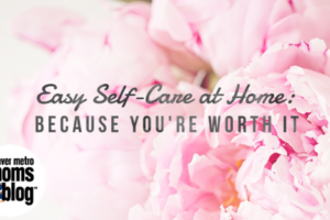 Easy Steps for Self-Care at Home : Because You're Worth It