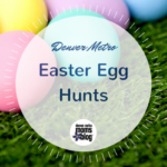 2018 Guide To Easter Egg Hunts Around Denver