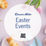 2018 Guide to Easter Events in Denver