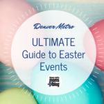 2017 Ultimate Guide to Easter Events in Denver