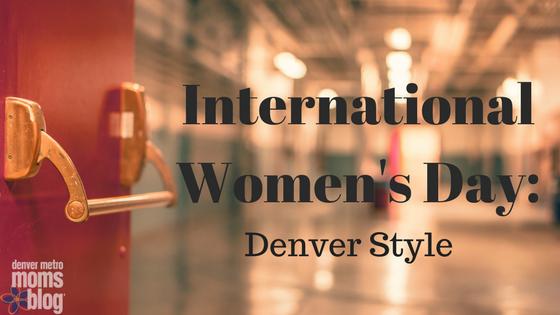International Women's Day: Denver Style | Denver Metro Moms Blog