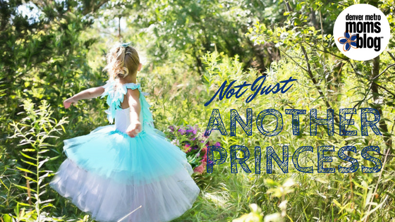 Not Just Another Princess | Denver Metro Moms Blog