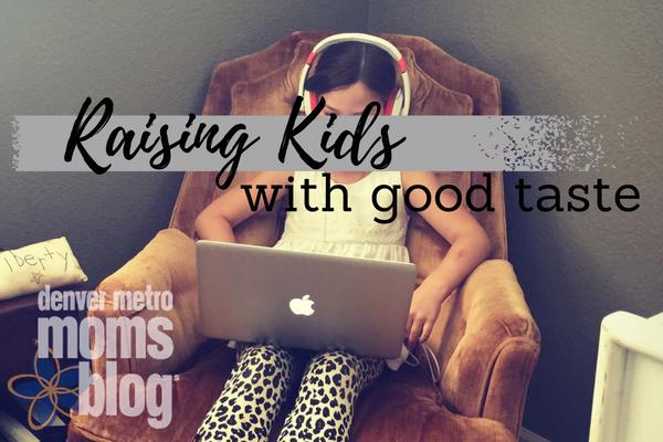 Raising Kids with Good Taste | Denver Metro Moms Blog