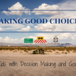 Making Good Choices: Helping kids with decision making and goal setting