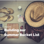 School is Out: Building our summer bucket list