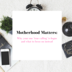 Motherhood + Career Matters: Why your 'one true calling' is bogus